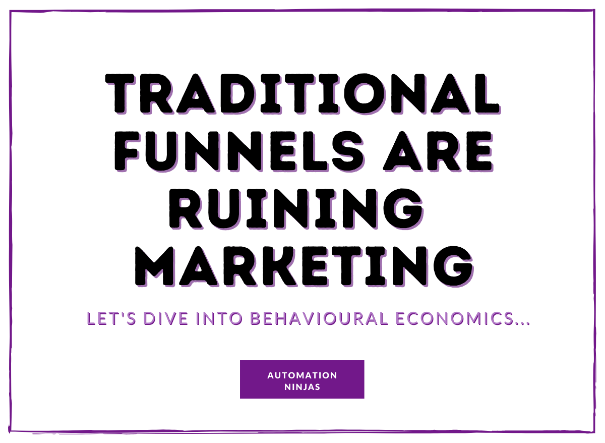Traditional Funnels are ruining Marketing