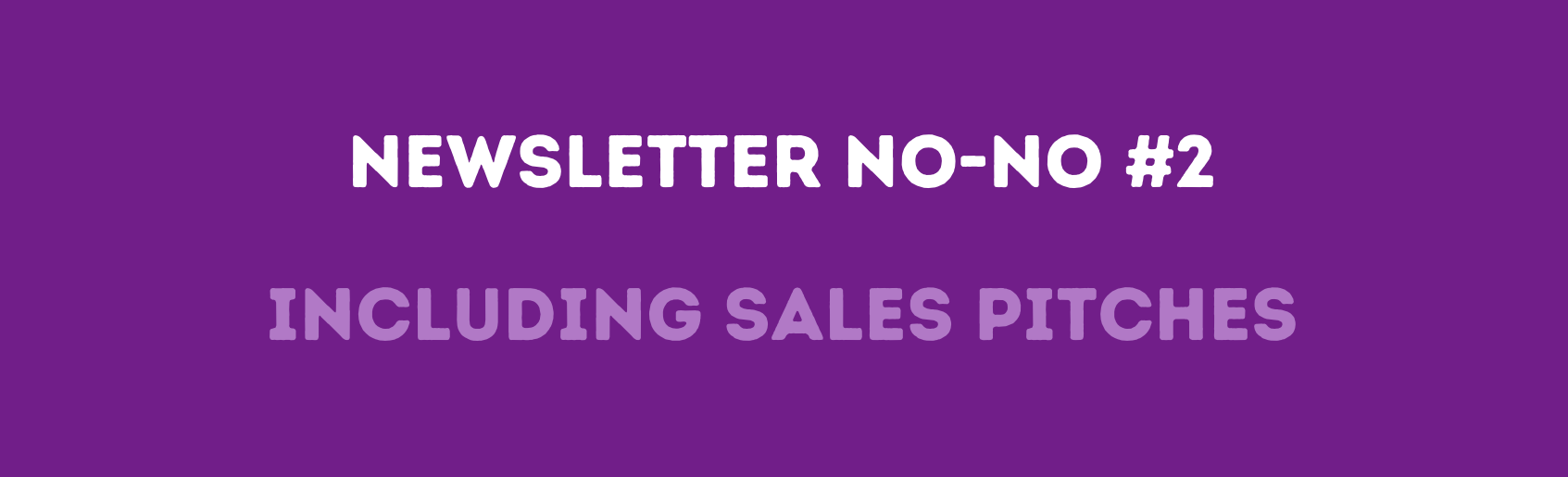Newsletter No-no #2: Including sales pitches