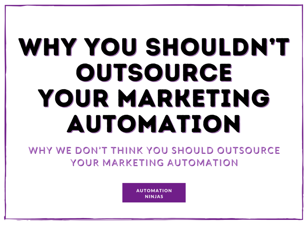 Why you shouldnt outsource your marketing automation