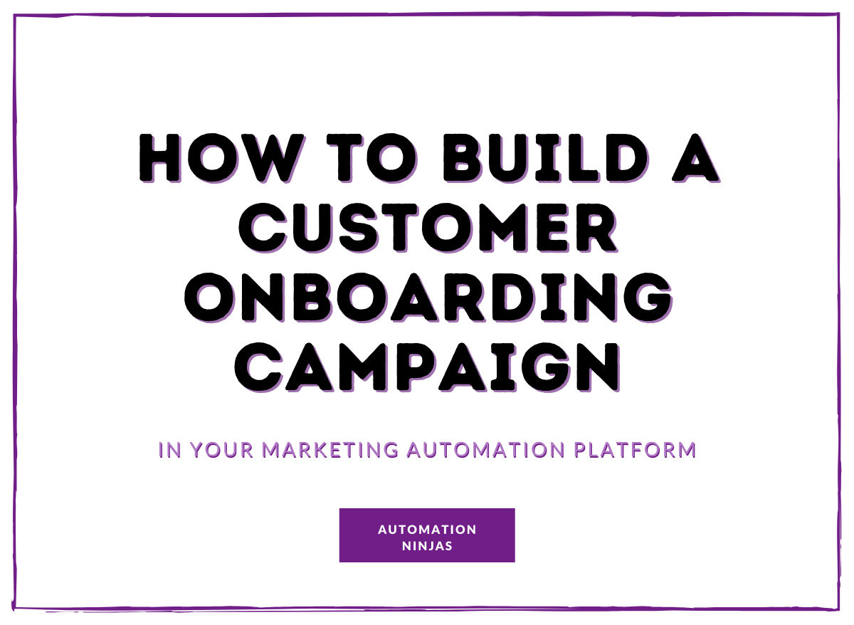 How to build a customer onboarding campaign in your marketing automation platform